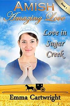 AMISH ROMANCE: Amish Amazing Love: Short Amish Romance Story (Love in Sugar Creek Book 1) by [Cartwright, Emma]
