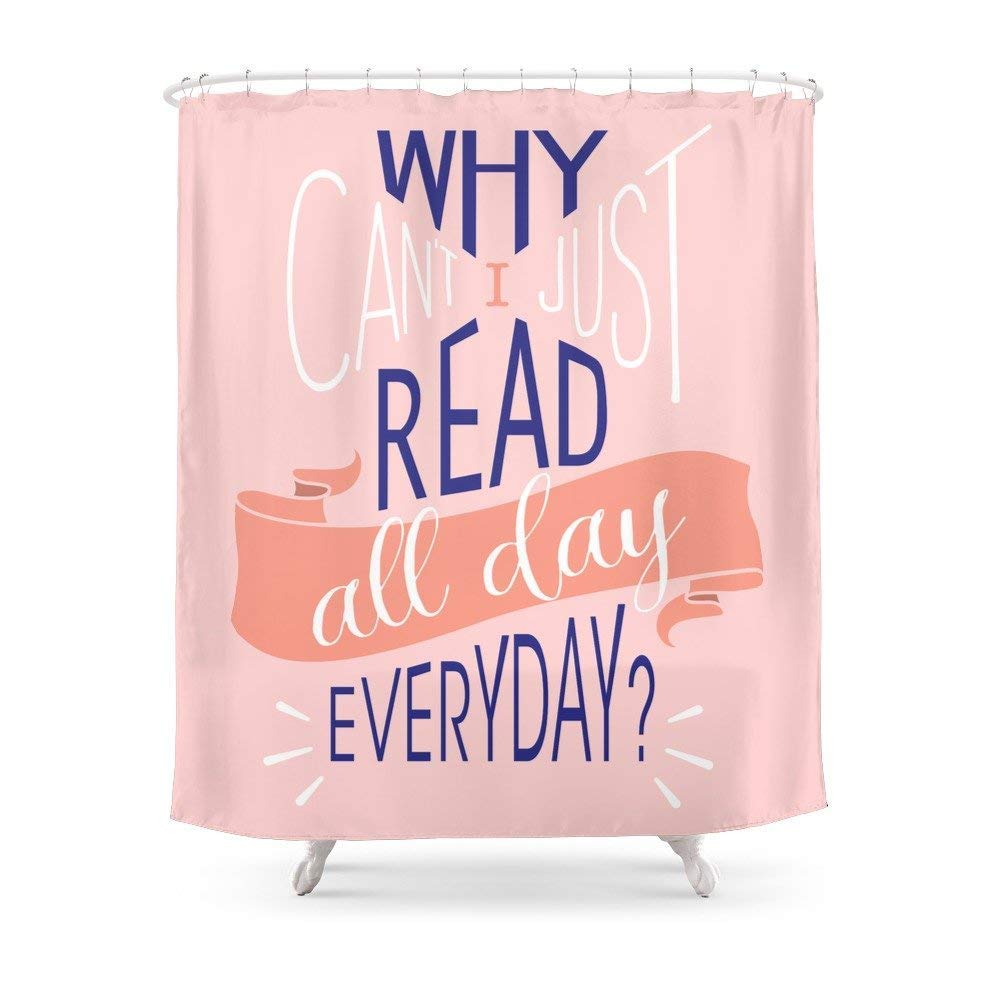 WHY Can't I JUST Read All Day Everyday? Waterproof Bathroom Shower Curtains 60'' by 72''
