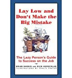 img - for [(Lay Low and Don't Make the Big Mistake: The Lazy Person's Guide to Success on the Job )] [Author: Brian Harris] [Aug-1997] book / textbook / text book