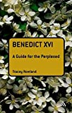 Benedict XVI: A Guide for the Perplexed (Guides for the Perplexed)