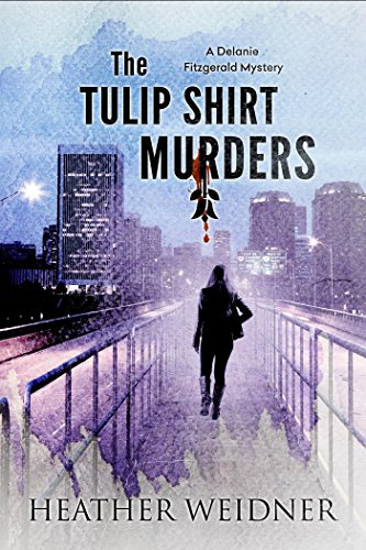 The Tulip Shirt Murders (The Delanie Fitzgerald Mysteries) by [Weidner, Heather]