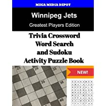 Winnipeg Jets Trivia Crossword, WordSearch and Sudoku Activity Puzzle Book: Greatest Players Edition