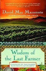 Wisdom of the Last Farmer: Harvesting Legacies from the Land by David Mas Masumoto (2010-06-01)