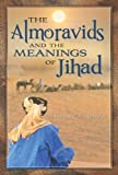 The Almoravids and the Meanings of Jihad, Ronald A. Messier, 0313385890