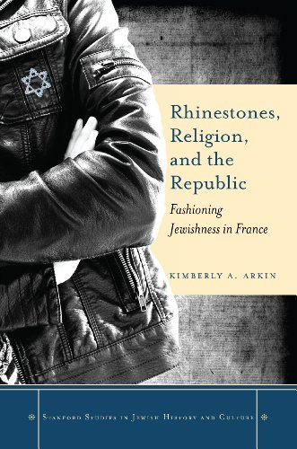 Download Rhinestones, Religion, and the Republic: Fashioning Jewishness in France (Stanford Studies in Jewish History and C) Pdf