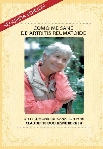 Como Me Sané De Artritis Reumatoide (Spanish Edition) by [Berner, Claudette]