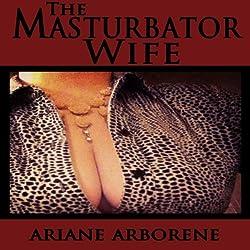 The Masturbator Wife