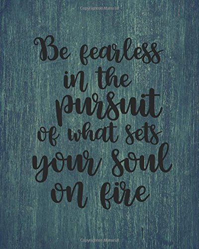 Be fearless in the pursuit of what sets your soul on fire: 8' x 10'' Blank Daily Planner Lined Notebook/Gratitude   Journal 134 pages Daily Planner  + ... Quote Daily Planner Series) (Volume 4) PDF