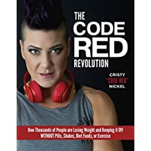 The Code Red Revolution: How Thousands of People are Losing Weight and Keeping It Off WITHOUT Pills, Shakes, Diet Foods, or Exercise