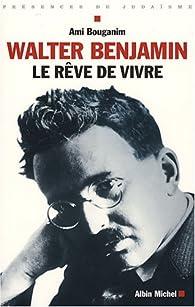 Walter Benjamin : Le rêve de vivre par Ami Bouganim