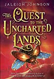 The Quest to the Uncharted Lands Hardcover – Deckle Edge, June 13, 2017 by Jaleigh Johnson