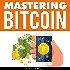 Mastering Bitcoin: A Beginners Guide to Money Investing in Digital Cryptocurrency with Trading, Mining and Blockchain Technologies Essentials Hörbuch von Michael Scott Gesprochen von: Matt Montanez