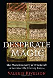 Desperate Magic: The Moral Economy of Witchcraft in Seventeenth-Century Russia (Paperback)