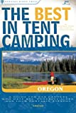 The Best in Tent Camping: Oregon: A Guide for Car Campers Who Hate RVs, Concrete Slabs, and Loud Portable Stereos (Best Tent Camping)