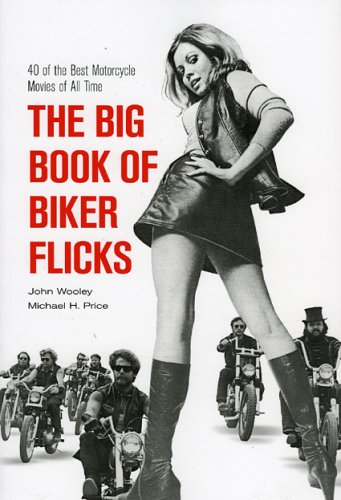 The Big Book of Biker Flicks: 40 of the Best Motorcycle Movies of All Tiime