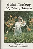 img - for A Nude Singularity: Lily Peter of Arkansas : A Biography book / textbook / text book