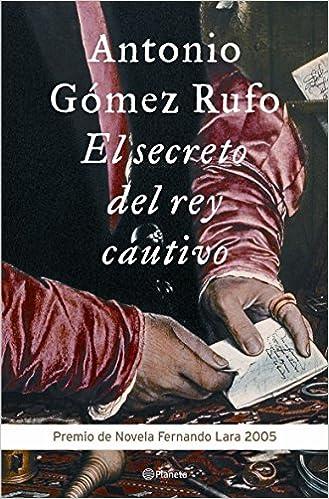 El secreto del rey cautivo Autores Españoles e Iberoamericanos: Amazon.es: Antonio Gómez Rufo: Libros