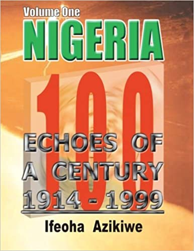 Book Nigeria: Echoes Of A Century: 1914-1999 (Volume 1)