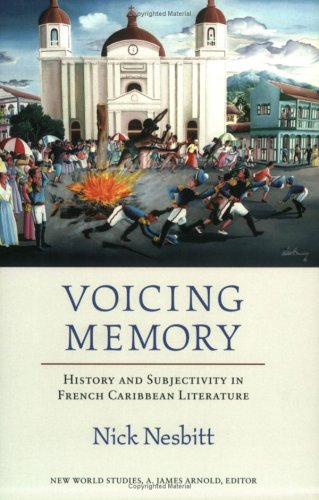 Voicing Memory: History and Subjectivity in French Caribbean Literature (New World Studies) PDF