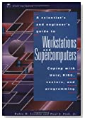 A Scientist's and Engineer's Guide to Workstations and Supercomputers: Coping with Unix, RISC, Vectors, and Programming