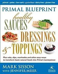Primal Blueprint Healthy Sauces, Dressings and Toppings: Healthy Sauces, Dressings & Toppings by Sisson, Mark, Meier, Jennifer (2012) Hardcover