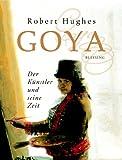 Goya. Der Künstler und seine Zeit