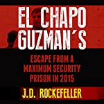 El Chapo Guzman's Escape from a Maximum Security Prison in 2015 | J. D. Rockefeller
