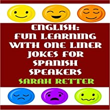 English: Fun Learning with One Liner Jokes for Spanish Speakers Audiobook by Sarah Retter Narrated by Steven Kumar