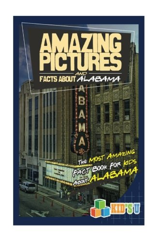 Amazing Pictures and Facts About Alabama: The Most Amazing Fact Book for Kids About Alabama (Kid's U)