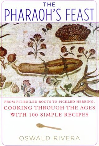 The Pharaoh's Feast: From Pit-Boiled Roots to Pickled Herring, Cooking Through the Ages with 100 Simple Recipes (Best Pickled Herring Recipe)