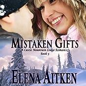 Mistaken Gifts: Castle Mountain Lodge, Book 3 | Elena Aitken
