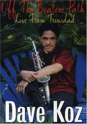 Dave Koz: Off the Beaten Path - Live From Trinidad by Capitol