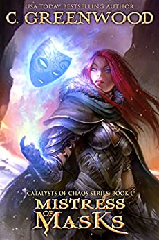 Mistress of Masks: Catalysts of Chaos, Book 1 by [Greenwood, C.]