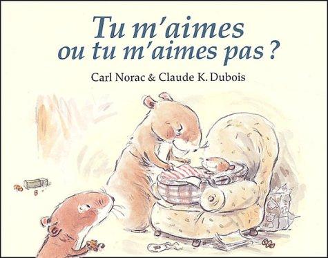 Tu m'aimes ou tu m'aime pas ? by Carl Norac, Claude-K Dubois