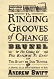 Front cover for the book The Ringing Grooves of Change: Brunel and the Coming of the Railway to Bath by Andrew Swift
