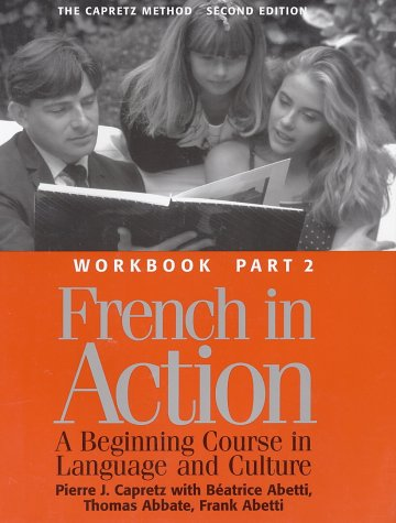 French in Action : A Beginning Course in Language and Culture : The Capretz Method Workbook, Part 2 by Yale University Press