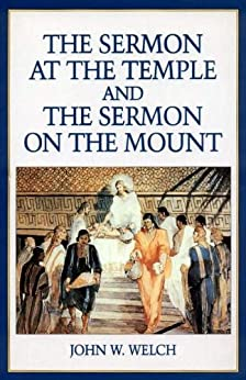 Sermon at the Temple and the Sermon on the Mount: A Latter-day Saint Approach by [Welch, John W.]