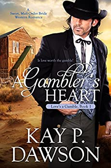 A Gambler's Heart (Love's A Gamble Book 1) by [Dawson, Kay P.]