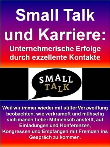 Small Talk und Karriere: Unternehmerische Erfolge durch exzellente Kontakte: