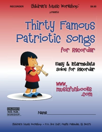 Thirty Famous Patriotic Songs for Recorder: Easy and Intermediate Solos for Recorder ()