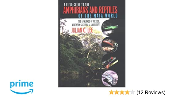 A Field Guide to the Amphibians and Reptiles of the Maya ...
