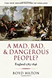 A Mad, Bad, and Dangerous People?: England 1783-1846 (New Oxford History of England)