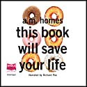 This Book Will Save Your Life  Audiobook by A. M. Homes Narrated by Richard Poe