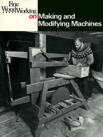 Making and Modifying Machines (Fine Woodworking On)