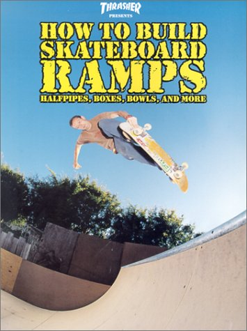 thrasher-presents-how-to-build-skateboard-ramps-halfpipes-boxes-bowls-and-more-skate-my-friend-skate