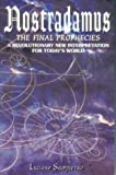 Nostradamus: The Final Prophecies - A New, Revolutionary Interpretation for Today's World