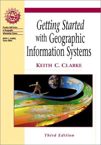 Getting Started with Geographic Information Systems (3rd Edition)