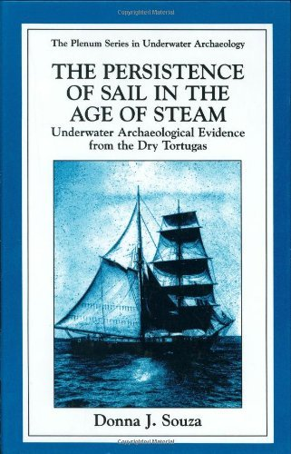 Download The Persistence of Sail in the Age of Steam: Underwater Archaeological Evidence from the Dry Tortugas (The Springer Series in Underwater Archaeology) Pdf