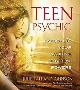 Teen Psychic: Exploring Your Intuitive Spiritual Powers by [Johnson, Julie Tallard]