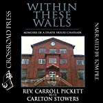Within These Walls: Memoirs of a Death House Chaplain | Carlton Stowers,Rev. Carroll Pickett